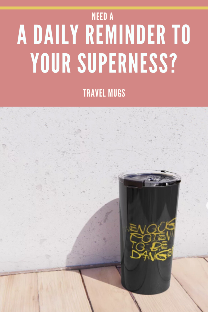 Shop for TRAVEL MUG Daily Reminder To Your Superness / Enough Potential To Be Dangerous