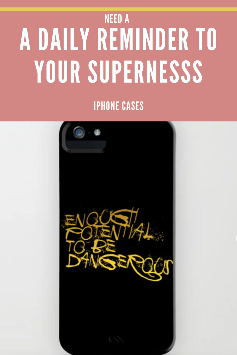Shop for IPHONE CASE Daily Reminder To Your Superness / Enough Potential To Be Dangerous