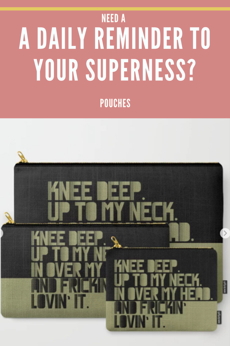 Shop for POUCHES KNEE DEEP. UP TO MY NECK. IN OVER MY HEAD. GREEN