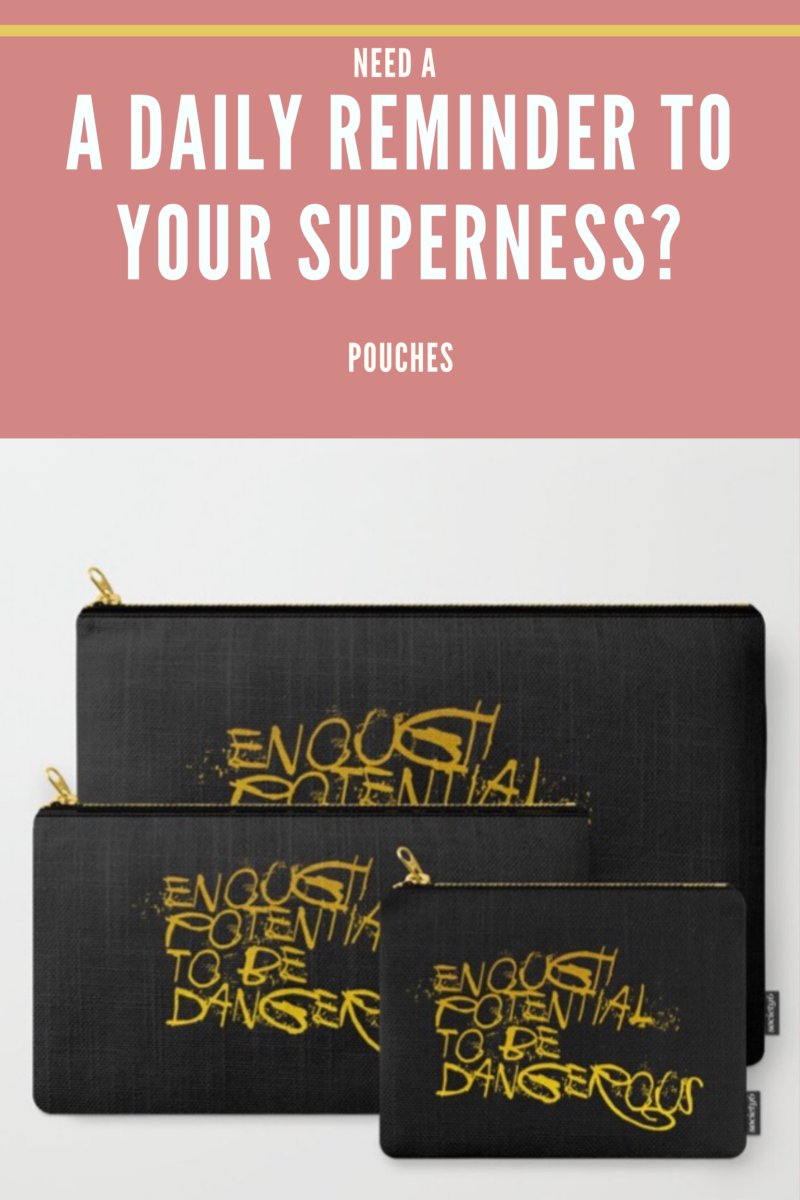 Shop for POUCHES A Daily Reminder To Your Superness / Enough Potential To Be Dangerous