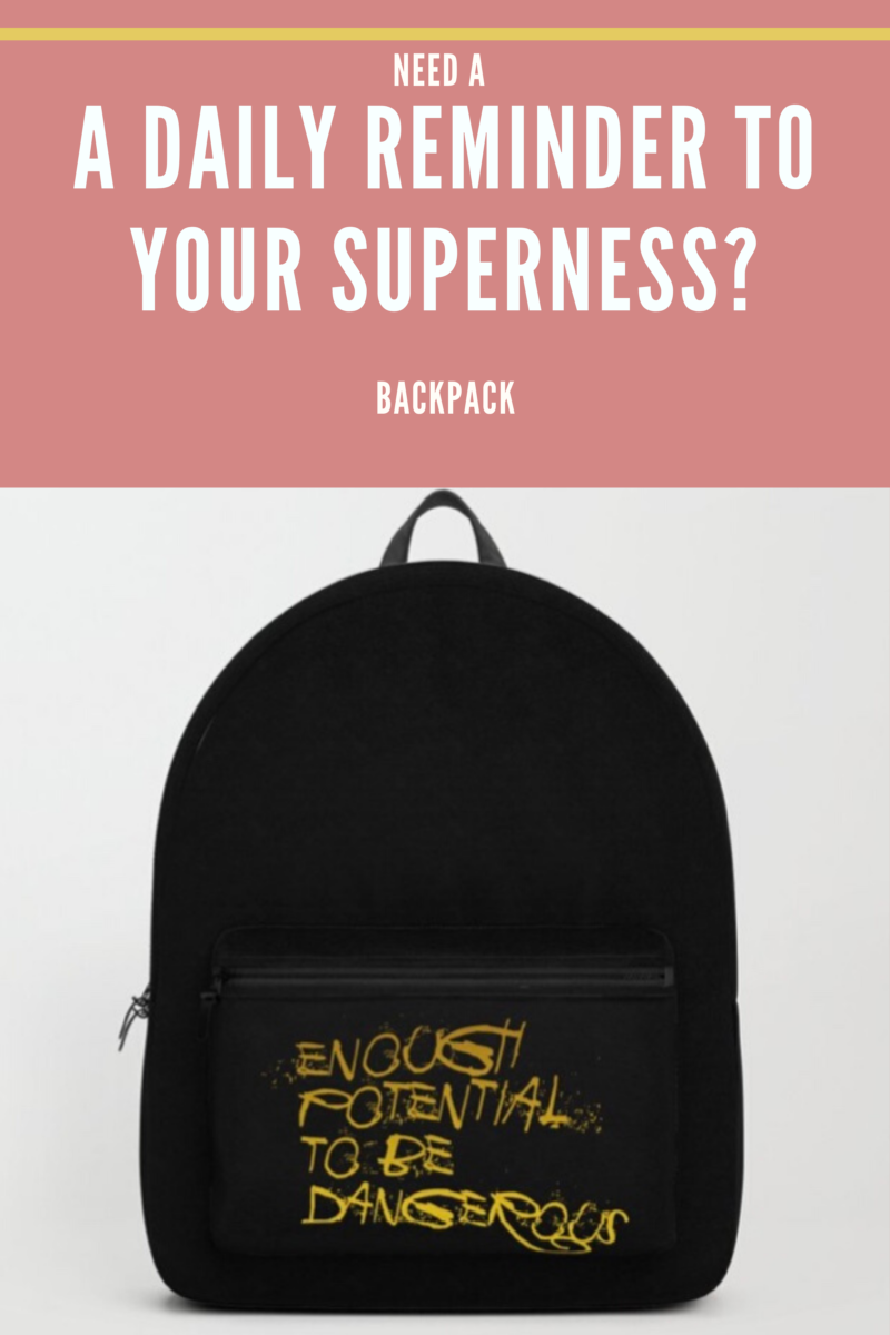 Shop for BACKPACK A Daily Reminder To Your Superness / Enough Potential To Be Dangerous