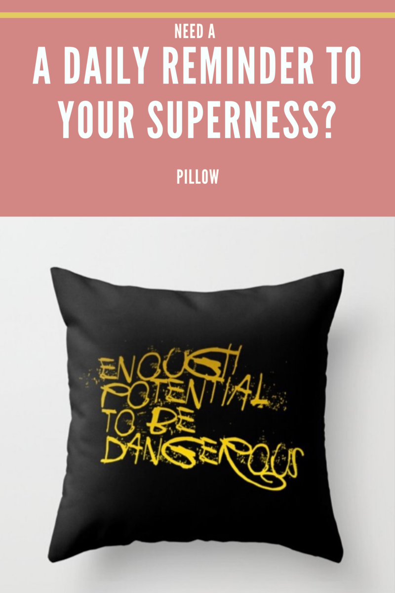 Shop for PILLOW A Daily Reminder To Your Superness / Enough Potential To Be Dangerous
