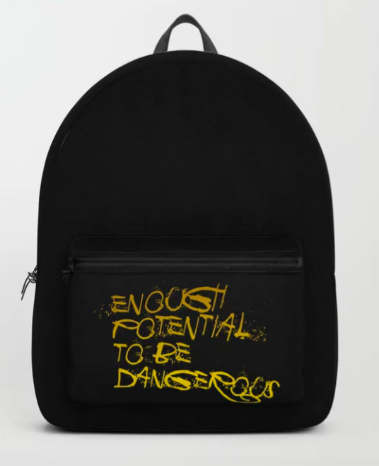 BACKPACK ENOUGH POTENTIAL TO BE DANGEROUS